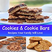 Cookie And Cookie Bar Recipes (Cookie, Cookie Bar And Frosting Recipes Book 1)