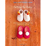 Felting for Baby: 25 Warm and Woolly Projects for the Little Ones in Your Life (Make Good: Crafts + Life) (Make Good: Crafts and Life)by Saori Yamazaki