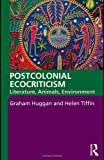 Postcolonial Ecocriticism: Literature, Animals, Environment