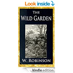The Wild Garden : or, Our groves and gardens made beautiful by the naturalisation of hardy exotic plants; being one way onwards from the dark ages of flower gardening