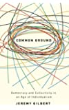 Common Ground: Democracy and Collectivity in an Age of Individualism