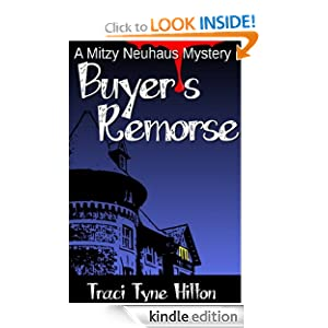 Free Kindle Book: Buyer's Remorse (The Mitzy Neuhaus Mysteries (Book 3)), by Traci Tyne Hilton (Author), Bethany Learn (Editor). Publication Date: September 28, 2011