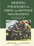 Training Strategies for Crisis and Hostage Negotiations: Scenario Writing and Creative Variations for Role Play