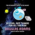 So Long and Thanks for All the Fish Hörbuch von Douglas Adams Gesprochen von: Martin Freeman