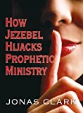 img - for How Jezebel Hijacks Prophetic Ministry book / textbook / text book