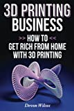 3D Printing Business: How To Get Rich From Home With 3D Printing