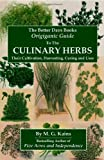 img - for The Better Days Books Origiganic Guide to the Culinary Herbs: Their Cultivation, Harvesting, Curing and Uses book / textbook / text book