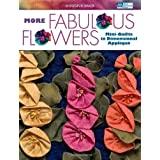 More Fabulous Flowers: Mini-Quilts in Dimensional Applique (That Patchwork Place)
