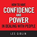 How to Have Confidence and Power in Dealing with People Hörbuch von Les Giblin Gesprochen von: Pat Reilly