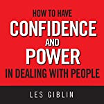 How to Have Confidence and Power in Dealing with People | Les Giblin