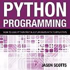 Python Programming: How to Code Python Fast in Just 24 Hours with Seven Simple Steps Hörbuch von Scotts Jason Gesprochen von: Kirk Hanley
