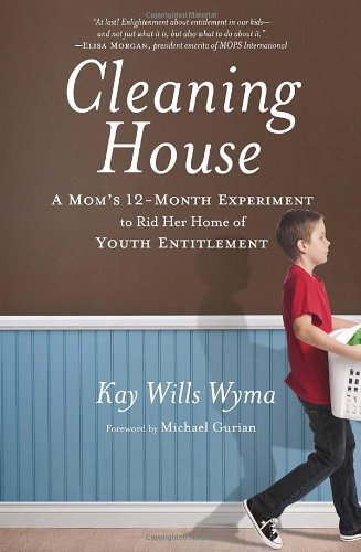 Cleaning House: A Mom's Twelve-Month Experiment to Rid Her Home of Youth Entitlement, Wyma, Kay Wills