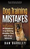 Dog Training Mistakes: 28 Disastrous Dog Training Mistakes That Ruin Dogs Behavior (Dog Training, Dog Training Guide, Dog Behavior, Dog Training Books)