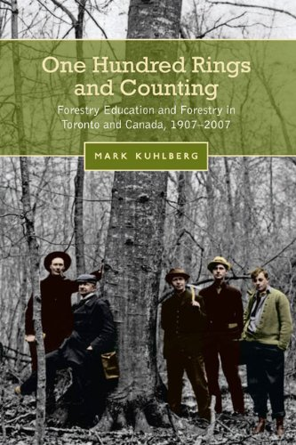 One Hundred Rings and Counting: Forestry Education and Forestry in Toronto and Canada, 1907-2007