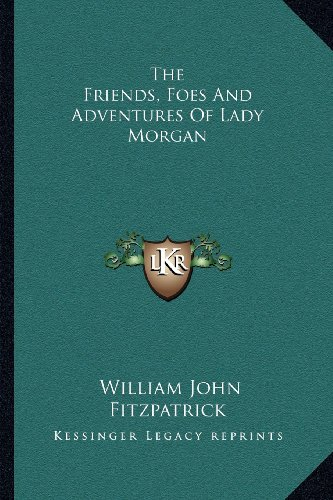 The Friends, Foes and Adventures of Lady Morgan