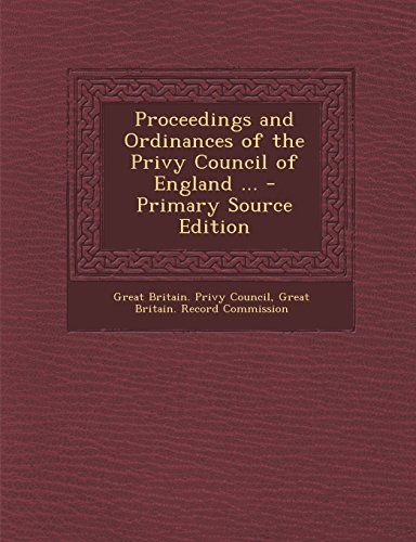 Proceedings and Ordinances of the Privy Council of England ... - Primary Source Edition