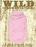 Wild Fermentation: A Do-It-Yourself Guide to Cultural Manipulation