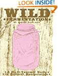 Wild Fermentation: A Do-It-Yourself G...