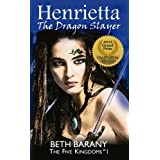 Henrietta The Dragon Slayer (a young adult epic fantasy adventure) (The Five Kingdoms)by Beth Barany