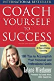 img - for Coach Yourself to Success : 101 Tips from a Personal Coach for Reaching Your Goals at Work and in Life book / textbook / text book