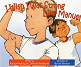 img - for I Wish I Was Strong Like Manuel (I Wish (Raven Tree Press)) book / textbook / text book