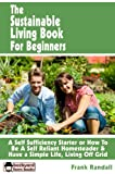 img - for The Sustainable Living Book For Beginners: A Self Sufficiency Starter or How To Be A Self Reliant Homesteader & Have a Simple Life, Living Off Grid (Backyard Farm Books) book / textbook / text book