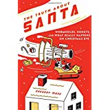 The Truth About Santa: Wormholes, Robots, and What Really Happens on Christmas Eve ~ Gregory Mone