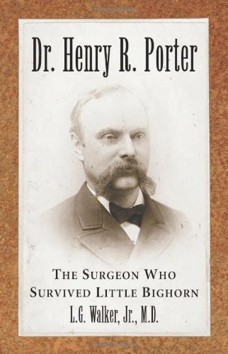 Dr. Henry R. Porter: The Surgeon Who Survived Little Bighorn front-461717