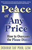 img - for Peace At Any Price: How To Overcome The Please Disease by Deborah Day Poor, LCSW (2005) Paperback book / textbook / text book