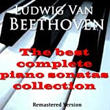 Beethoven: The Best Complete Piano Sonatas Collection (Remastered Version)