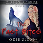 Wolf in Disguise: The Past Bites: Wolf in Disguise: An Erotic BBW Werewolf Pregnancy Romance Series, Book 3 | Jodie Sloan