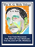 The H. G. Wells Trilogy: The Time Machine The War of the Worlds The Island of Dr. Moreau