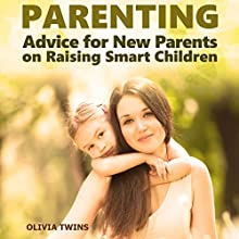 Parenting: Advice for New Parents on Raising Smart Children | Livre audio Auteur(s) : Olivia Twins Narrateur(s) : Shelley Applebaum