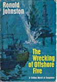 img - for The Wrecking of Offshore Five by Ronald Johnstone book / textbook / text book
