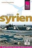 Syrien: Die ganze Vielfalt Syriens: Damaskus, Aleppo, die Wüste, das Orontes-Tal, das Drusen-Gebirge, die Mittelmeerküste, die Djazira - Muriel Brunswig-Ibrahim