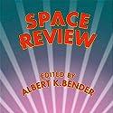 Space Review Audiobook by Albert K. Bender Narrated by Adam Hanin