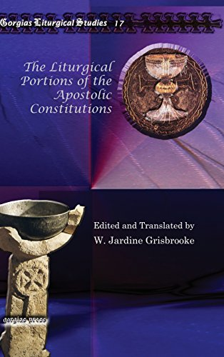 The Liturgical Portions of the Apostolic Contitutions (Gorgias Liturgical Studies)