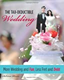 The Tax-Deductible Wedding: More Wedding and Fun, Less Fret and Debt