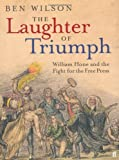 Ben Wilson The Laughter of Triumph: William Hone and the Fight for the Free Press