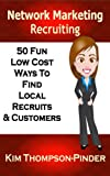 Network Marketing Recruiting: 50 Fun, Low Cost Ways To Find Local Recruits and Customers