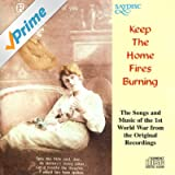 Keep the Home Fires Burning : The Songs and Music of the 1st World War from the Original Recordings