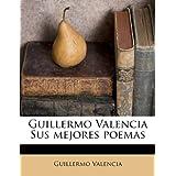 Guillermo Valencia Sus mejores poemas (Spanish Edition)