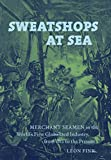 img - for Sweatshops at Sea: Merchant Seamen in the World's First Globalized Industry, from 1812 to the Present book / textbook / text book