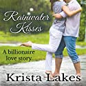 Rainwater Kisses: A Billionaire Love Story (       UNABRIDGED) by Krista Lakes Narrated by Alicia Harris