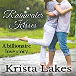 Rainwater Kisses: A Billionaire Love Story | Krista Lakes