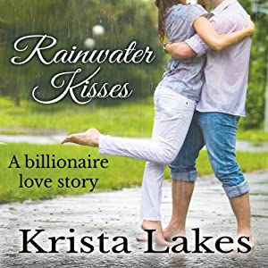 Rainwater Kisses: A Billionaire Love Story | [Krista Lakes]