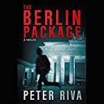 The Berlin Package: A Thriller | Peter Riva