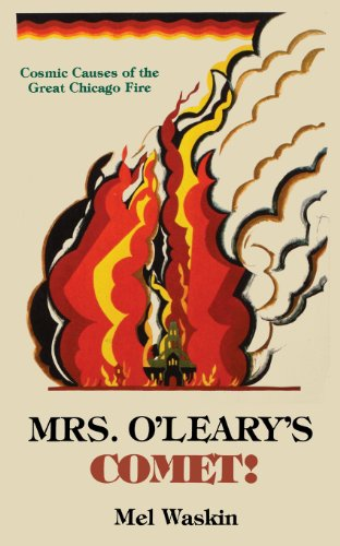 Mrs. O'Leary's Comet: Cosmic Causes of the Great Chicago Fire