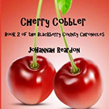 Cherry Cobbler: Book 2 of the Blackberry County Chronicles (       UNABRIDGED) by JoHannah Reardon Narrated by Rachael West