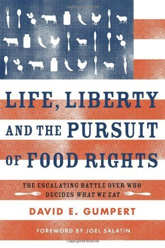 Life, Liberty, and the Pursuit of Food Rights: The Escalating Battle over Who Decides What We Eat by Gumpert, David E. (29 July, 2013) [Paperback] PDF
